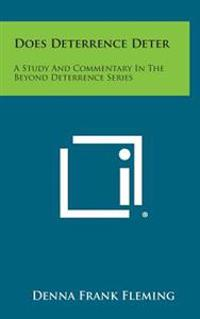 Does Deterrence Deter: A Study and Commentary in the Beyond Deterrence Series