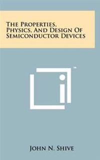 The Properties, Physics, and Design of Semiconductor Devices