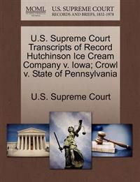 U.S. Supreme Court Transcripts of Record Hutchinson Ice Cream Company V. Iowa; Crowl V. State of Pennsylvania