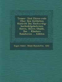 Trauer- Und Ehren-rede Uber Den Zeitlichen Hintritt Des Hochw¿rdig-hochedelgebohrnen Herrn, Herrn Ubaldi, Des ... Klosters Ranshoven ... Abbten