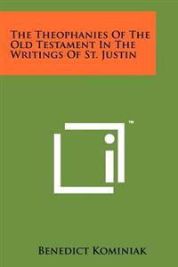 The Theophanies of the Old Testament in the Writings of St. Justin