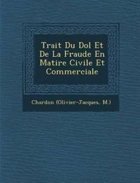 Trait¿ Du Dol Et De La Fraude En Mati¿re Civile Et Commerciale