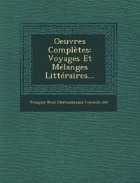 Oeuvres Complètes: Voyages Et Mélanges Littéraires...