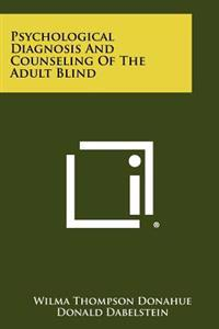 Psychological Diagnosis and Counseling of the Adult Blind