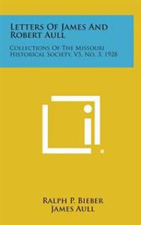 Letters of James and Robert Aull: Collections of the Missouri Historical Society, V5, No. 3, 1928