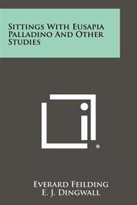 Sittings with Eusapia Palladino and Other Studies