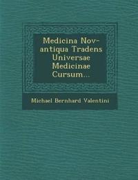 Medicina Nov-antiqua Tradens Universae Medicinae Cursum...