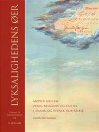 Lyksalighedens øer : møder mellem poesi, religion og erotik i dansk og svensk romantik
