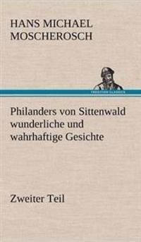 Philanders Von Sittenwald Wunderliche Und Wahrhaftige Gesichte - Zweiter Teil