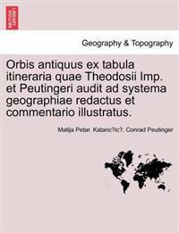 Orbis Antiquus Ex Tabula Itineraria Quae Theodosii Imp. Et Peutingeri Audit Ad Systema Geographiae Redactus Et Commentario Illustratus. Pars II