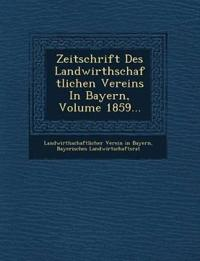 Zeitschrift Des Landwirthschaftlichen Vereins In Bayern, Volume 1859...