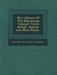 New Edition Of The Babylonian Talmud: Tracts Betzah, Succah, And Moed Katan...
