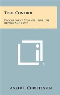 Tool Control: Procurement, Storage, Issue, Use, Repairs and Cost
