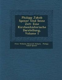 Philipp Jakob Spener Und Seine Zeit: Eine Kirchenhistorische Darstellung, Volume 1