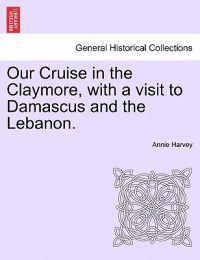 Our Cruise in the Claymore, with a Visit to Damascus and the Lebanon.