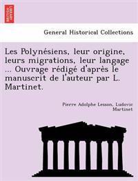 Les Polyne Siens, Leur Origine, Leurs Migrations, Leur Langage ... Ouvrage Re Dige D'Apre S Le Manuscrit de L'Auteur Par L. Martinet.