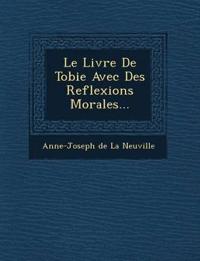 Le Livre de Tobie Avec Des Reflexions Morales...