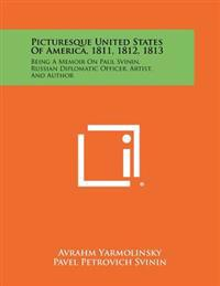 Picturesque United States of America, 1811, 1812, 1813: Being a Memoir on Paul Svinin, Russian Diplomatic Officer, Artist, and Author