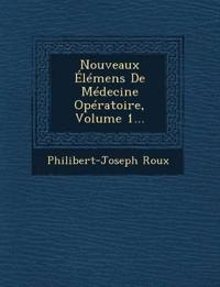 Nouveaux Élémens De Médecine Opératoire, Volume 1...