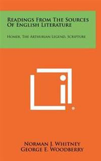 Readings from the Sources of English Literature: Homer, the Arthurian Legend, Scripture