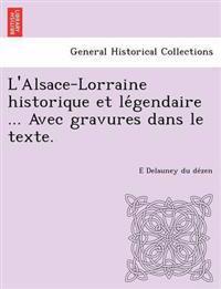 L'Alsace-Lorraine Historique Et Le Gendaire ... Avec Gravures Dans Le Texte.
