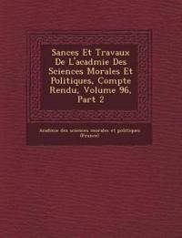S Ances Et Travaux de L'Acad Mie Des Sciences Morales Et Politiques, Compte Rendu, Volume 96, Part 2