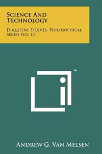 Science and Technology: Duquesne Studies, Philosophical Series No. 13