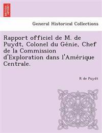 Rapport Officiel de M. de Puydt, Colonel Du GE Nie, Chef de La Commission D'Exploration Dans L'Ame Rique Centrale.