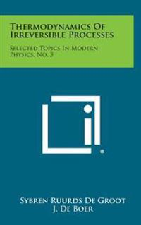 Thermodynamics of Irreversible Processes: Selected Topics in Modern Physics, No. 3