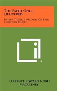 The Faith Once Delivered: Fifteen Timeless Messages on Basic Christian Beliefs