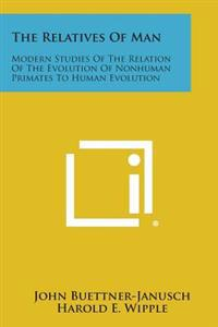 The Relatives of Man: Modern Studies of the Relation of the Evolution of Nonhuman Primates to Human Evolution