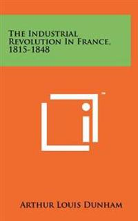The Industrial Revolution in France, 1815-1848