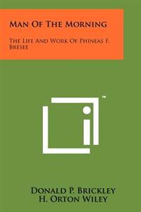 Man of the Morning: The Life and Work of Phineas F. Bresee
