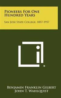 Pioneers for One Hundred Years: San Jose State College, 1857-1957
