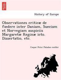 Observationes Criticae de F Dere Inter Daniam, Sueciam Et Norvegiam Auspiciis Margaretae Reginae Icto. Dissertatio, Etc.