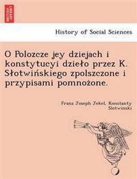 O Polozcze Jey Dziejach I Konstytucyi Dzie O Przez K. S Otwin Skiego Zpolszczone I Przypisami Pomnoz One.