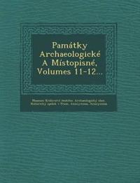 Pamatky Archaeologicke a Mistopisne, Volumes 11-12...