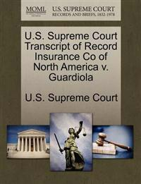 U.S. Supreme Court Transcript of Record Insurance Co of North America V. Guardiola