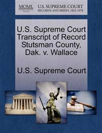 U.S. Supreme Court Transcript of Record Stutsman County, Dak. V. Wallace