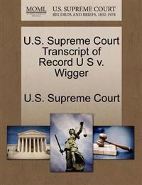 U.S. Supreme Court Transcript of Record U S V. Wigger