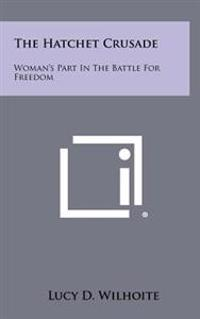 The Hatchet Crusade: Woman's Part in the Battle for Freedom
