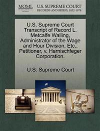 U.S. Supreme Court Transcript of Record L. Metcalfe Walling, Administrator of the Wage and Hour Division, Etc., Petitioner, V. Harnischfeger Corporation.