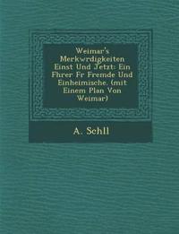 Weimar's Merkw¿rdigkeiten Einst Und Jetzt: Ein F¿hrer F¿r Fremde Und Einheimische. (mit Einem Plan Von Weimar)