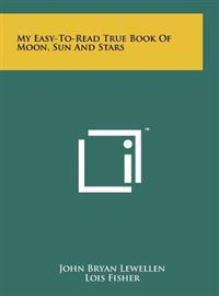 My Easy-To-Read True Book of Moon, Sun and Stars