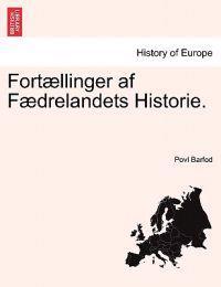 Fortaellinger AF Faedrelandets Historie.