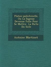 Platon-Polichinelle, Ou La Sagesse Devenue Folie Pour Se Mettre La Port E Du Si Cle