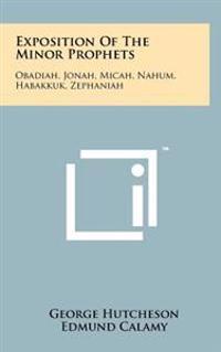 Exposition of the Minor Prophets: Obadiah, Jonah, Micah, Nahum, Habakkuk, Zephaniah
