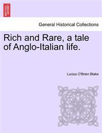 Rich and Rare, a Tale of Anglo-Italian Life. Vol. I