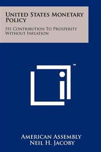 United States Monetary Policy: Its Contribution to Prosperity Without Inflation