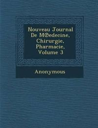 Nouveau Journal de M Edecine, Chirurgie, Pharmacie, Volume 3